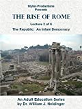 The Rise of Rome. Lecture 2 of 6. The Republic: An Infant Democracy