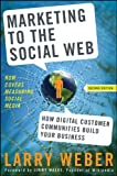 Marketing to the Social Web, Larry Weber and Weber, 0470410973