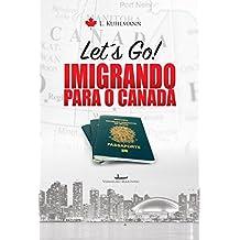 Let´s go! Imigrando para o Canadá