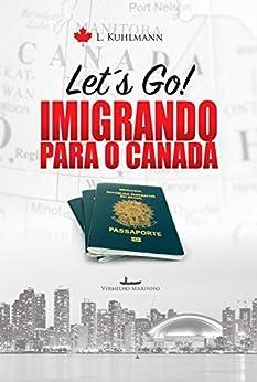 Let´s go! Imigrando para o Canadá por [Kuhlmann, Lila]