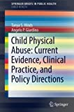 img - for Child Physical Abuse: Current Evidence, Clinical Practice, and Policy Directions (SpringerBriefs in Public Health) book / textbook / text book