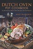 Dutch Oven Pot Cookbook: Try 30 Amazing Dutch Oven