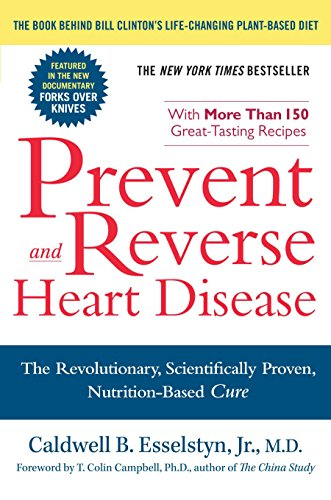 Prevent and Reverse Heart Disease: The Revolutionary, Scientifically Proven, Nutrition-Based Cure (Engine 2 Diet Cookbook)