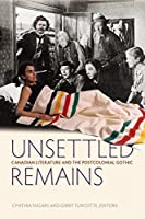 Unsettled Remains: Canadian Literature And The