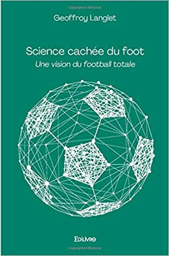 Science cachée du foot – Une vision du football totale