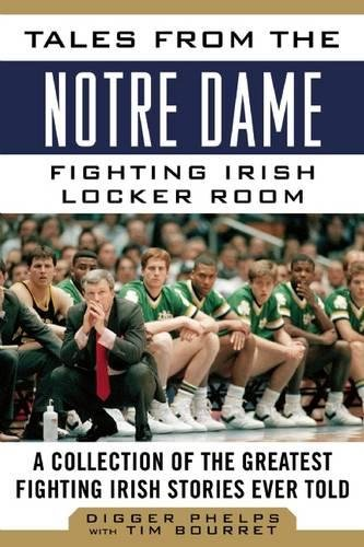 Tales from the Notre Dame Fighting Irish Locker Room: A Collection of the Greatest Fighting Irish Stories Ever Told (Tales from the (West Virginia Coach Series)