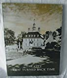 img - for The city that turned back time;: Colonial Williamsburg's first twenty-five years book / textbook / text book