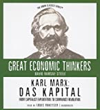 Karl Marx: Das Kapital--From Capitalist Exploitation to Communist Revolution (The Great Economic Thinkers)