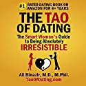 The Tao of Dating: The Smart Woman's Guide to Being Absolutely Irresistible Audiobook by Ali Binazir, MD Narrated by Ali Binazir, MD
