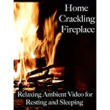 Home Crackling Fireplace Relaxing Ambient Video for Resting and Sleeping