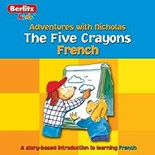 The Five Crayons: Berlitz Kids French, Adventures with Nicholas Audiobook by  Berlitz Narrated by  Berlitz