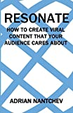 Resonate: How to create viral content that your audience cares about (Nantchev's Nuggets of Knowledge Book 15)
