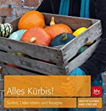 Alles Kürbis!: Sorten, Deko-Ideen und Rezepte