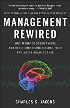 Management Rewired: Why Feedback Doesn't Work and Other Surprising Lessons fromthe Latest Brain Science