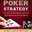 Poker Strategy: The Best and Simplest Practical Techniques to Win Any Game Audiobook by Ryan Harrington Narrated by Keith McCarthy