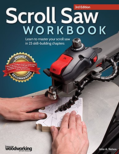 Scroll Saw Workbook, 3rd Edition: Learn to Master Your Scroll Saw in 25 Skill-Building Chapters (Fox Chapel Publishing) Ultimate Beginner's Guide with Projects to Hone Your Scrolling Skills (Scroll Saw Magazine)