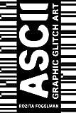 ASCII Graphic Glitch Art: Graphic Glitch Art - Technology + Art + Design