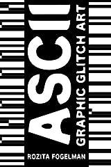 ASCII Graphic Glitch Art: Graphic Glitch Art - Technology + Art + Design Paperback