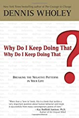 Why Do I Keep Doing That? Why Do I Keep Doing That?: Breaking the Negative Patterns in Your Life Hardcover