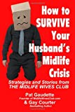 How to Survive Your Husband's Midlife Crisis, Pat Gaudette and Gay Courter, 098256175X