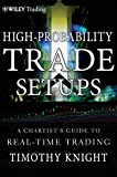 High-Probability Trade Setups: A ChartistÂs Guide to Real-Time Trading
