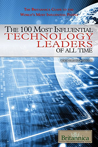 The 100 Most Influential Technology Leaders of All Time (Britannica Guide to the World's Most Influential People)