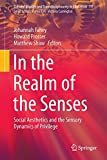 In the Realm of the Senses : Social Aesthetics and the Sensory Dynamics of Privilege, , 981287349X