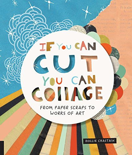 If You Can Cut, You Can Collage: From