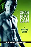 Shah Rukh Can: The Story of the Man and Star Called Shah Rukh Khan