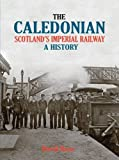The Caledonian, Scotland's Imperial Railway: A History