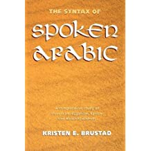 The Syntax of Spoken Arabic: A Comparative Study of Moroccan, Egyptian, Syrian, and Kuwaiti Dialects