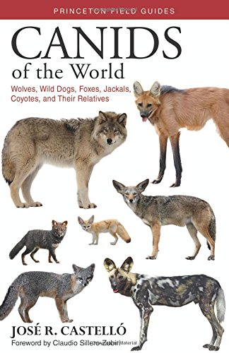 Read Online Canids of the World: Wolves, Wild Dogs, Foxes, Jackals, Coyotes, and Their Relatives (Princeton Field Guides) ebook