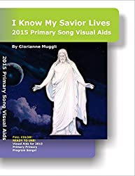 2015 Primary Song Visual Aids: I Know My Savior Lives - LDS Primary Visual aids for teaching the children's program songs (English Edition)