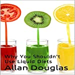Why You Shouldn't Use Liquid Diets | Allan Douglas
