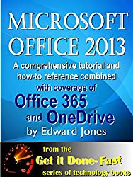 Microsoft Office 2013: Fast and Easy: A comprehensive tutorial for Microsoft Office 2013 (Get It Done FAST Book 15) (English Edition)