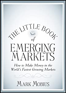 The Little Book of Emerging Markets: How To Make Money in the World's Fastest Growing Markets (Little Books. Big Profits 36)