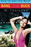 How to Get the Most Bang for Your Buck in Thailand, M. Schwartz, 1480005835