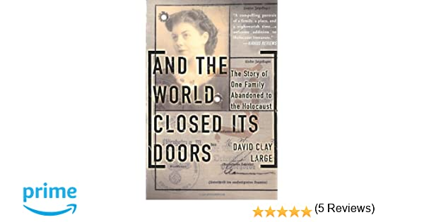 And the world closed its doors the story of one family abandoned to and the world closed its doors the story of one family abandoned to the holocaust david clay large 9780465038091 amazon books fandeluxe Images