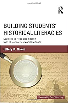 Building Students' Historical Literacies: Learning to Read and Reason with Historical Texts and Evidence by Jeffery Nokes (2012-11-30)