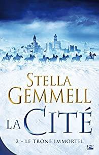La Cité, tome 2 : Le trône immortel par Stella Gemmell