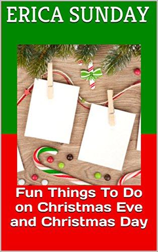 Fun Things To Do On Christmas Day.Fun Things To Do On Christmas Eve And Christmas Day Kindle