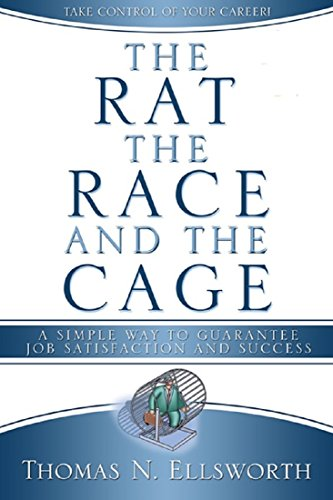 The Rat, the Race, and the Cage: A Simple Way to Guarantee Job Satisfaction and Success Pdf