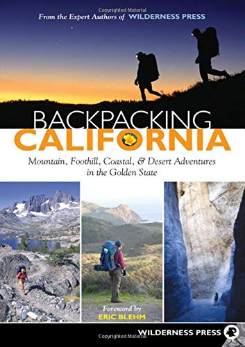 Backpacking California: Mountain, Foothill, Coastal and Desert Adventures in the Golden State (Best Backpacking Places In California)