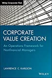 Corporate Value Creation : An Operations Framework for Nonfinancial Managers, Karlson, Lawrence C., 1118997522