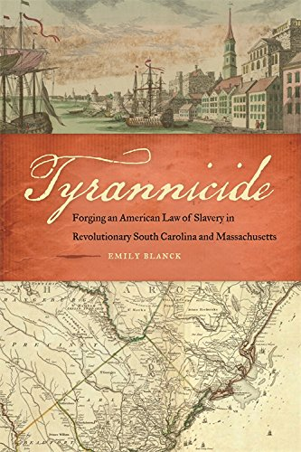 Tyrannicide: Forging an American Law of Slavery in Revolutionary South Carolina and Massachusetts (Studies in the Legal