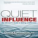 Quiet Influence: The Introvert's Guide to Making a Difference Audiobook by Jennifer Kahnweiler PhD Narrated by Karen Saltus