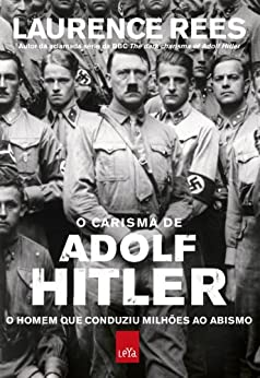 O carisma de Adolf Hitler: o homem que conduziu milhões ao abismo por [Rees, Laurence]