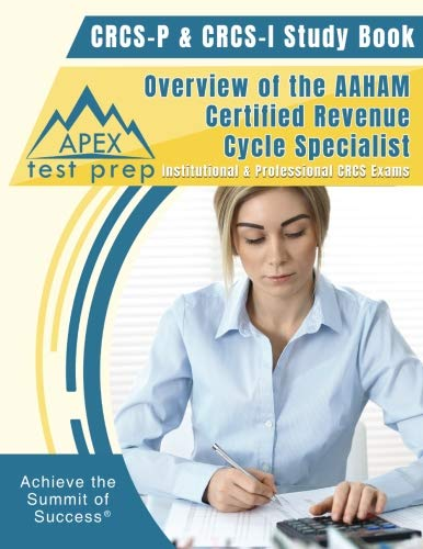 CRCS-P & CRCS-I Study Book: Overview of the AAHAM Certified Revenue Cycle Specialist Institutional & Professional CRCS Exams