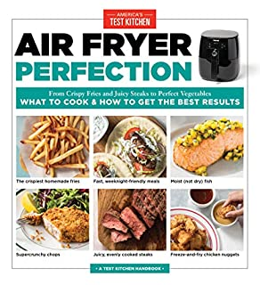 Book Cover: Air Fryer Perfection: From Crispy Fries and Juicy Steaks to Perfect Vegetables, What to Cook & How to  Get the Best Results