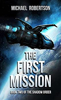The First Mission: A Space Opera: Book Two of The Shadow Order by [Robertson, Michael]